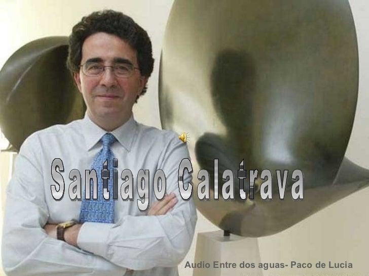Santiago Calatrava Audio Entre dos aguas- Paco de Lucia