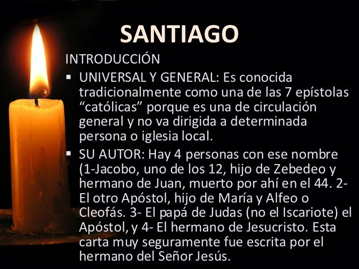 SANTIAGO <ul><li>INTRODUCCIÓN  </li></ul><ul><li>UNIVERSAL Y GENERAL: Es conocida tradicionalmente como una de las 7 epíst...
