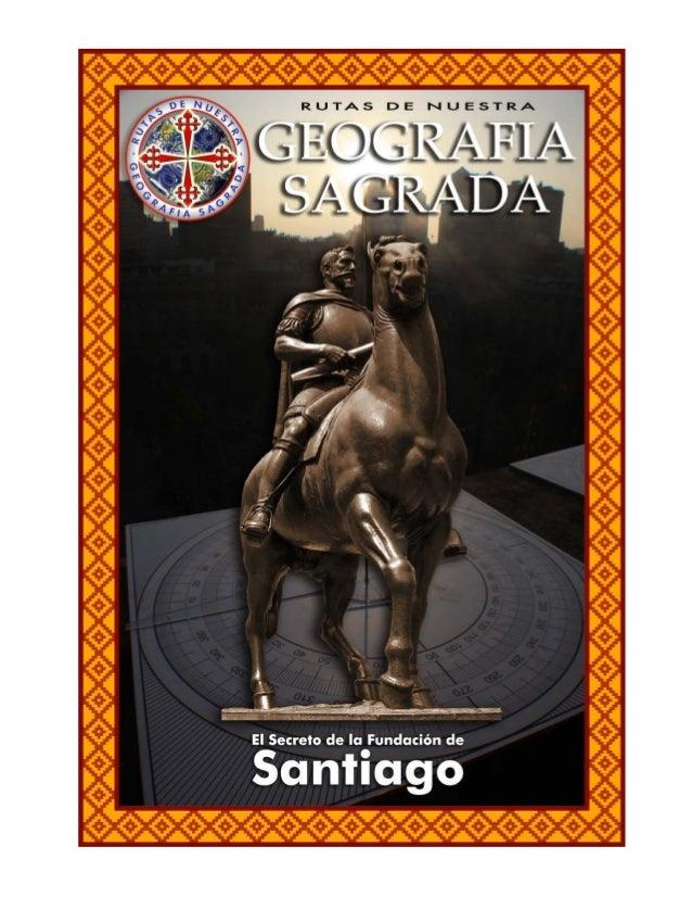 Rutas de Nuestra Geografía Sagrada Facebook – Blog – Email - Celular (569) 9 596 34 12 Página 2 Santiago no se fundó el 12...
