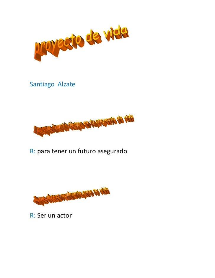 Santiago  Alzate<br />R: para tener un futuro asegurado<br />R: Ser un actor<br />R: Mucho.<br />R: que soy buen amigo.<br...
