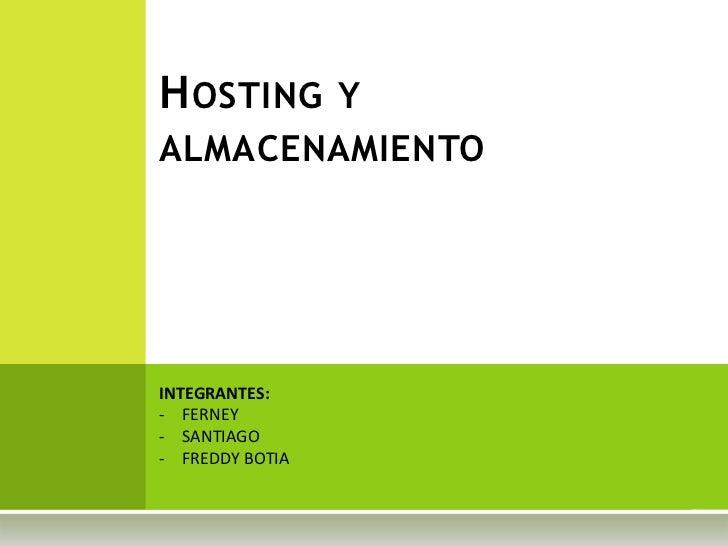 H OSTING         YALMACENAMIENTOINTEGRANTES:- FERNEY- SANTIAGO- FREDDY BOTIA