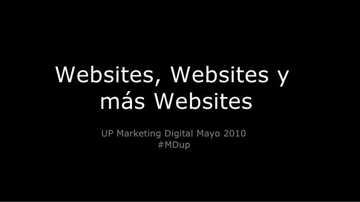 Websites, Websites y  más Websites UP Marketing Digital Mayo 2010 #MDup