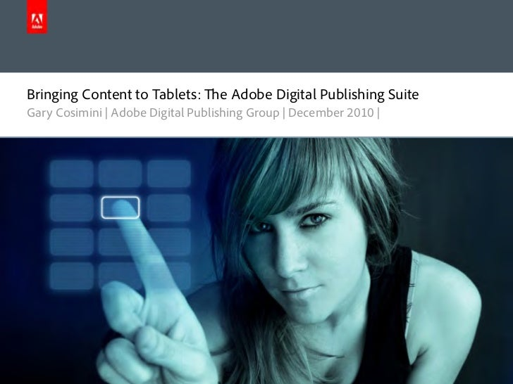 Bringing Content to Tablets:                      e Adobe Digital Publishing Suite      Gary Cosimini | Adobe Digital Publ...