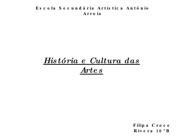 História e Cultura das Artes Escola Secundária Artística António Arroio Filipa Croce Rivera 10ºB
