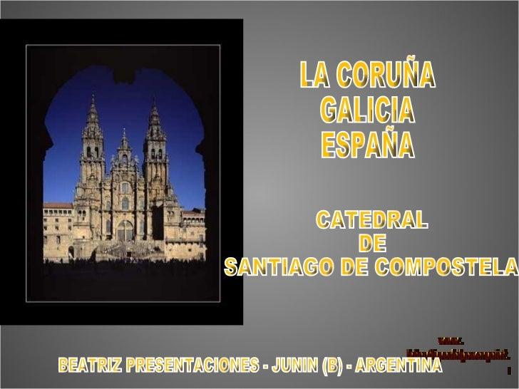 CATEDRAL DE SANTIAGO DE COMPOSTELA BEATRIZ PRESENTACIONES - JUNIN (B) - ARGENTINA LA CORUÑA GALICIA ESPAÑA