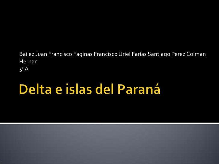 Delta e islas del Paraná<br />Bailez Juan Francisco Faginas Francisco Uriel Farías Santiago Perez Colman Hernan<br />5ºA<b...