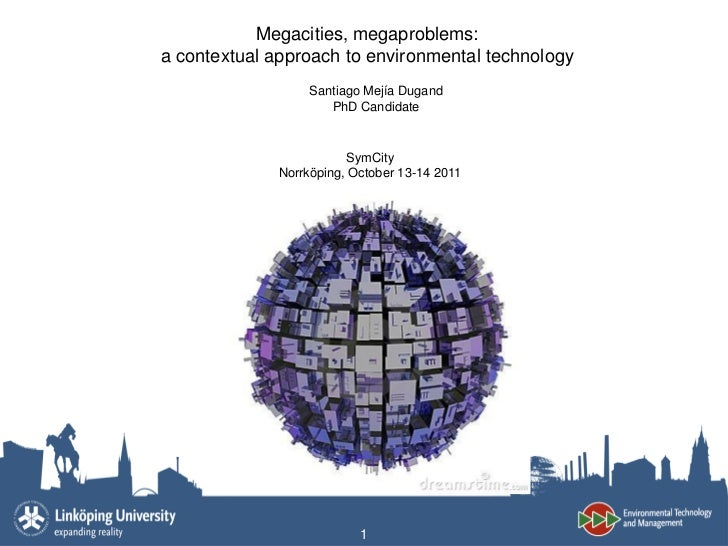 Megacities, megaproblems:a contextual approach to environmental technology                  Santiago Mejía Dugand         ...
