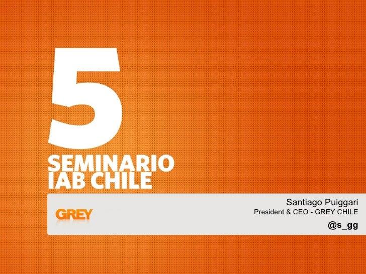 Santiago Puiggari President & CEO - GREY CHILE                    @s_gg