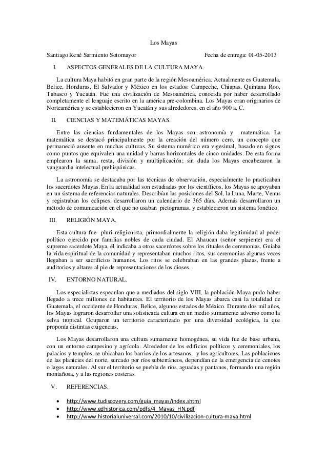 Los MayasSantiago René Sarmiento Sotomayor Fecha de entrega: 01-05-2013I. ASPECTOS GENERALES DE LA CULTURA MAYA.La cultura...