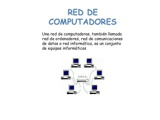 RED DE COMPUTADORES Una red de computadoras, también llamada red de ordenadores, red de comunicaciones de datos o red info...