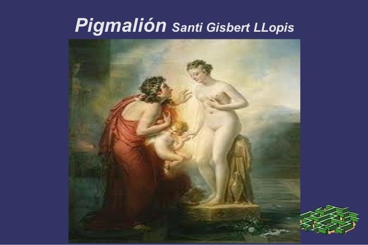 Pigmalión Santi Gisbert LLopis