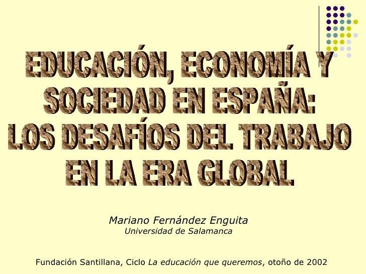 Mariano Fernández Enguita                     Universidad de Salamanca   Fundación Santillana, Ciclo La educación que quer...