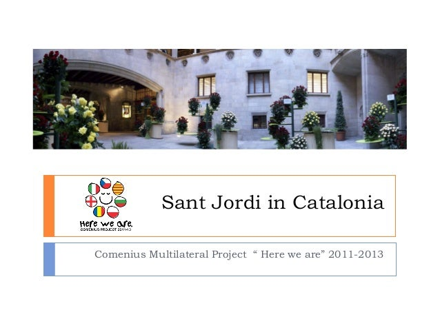 """Sant Jordi in CataloniaComenius Multilateral Project """" Here we are"""" 2011-2013"""