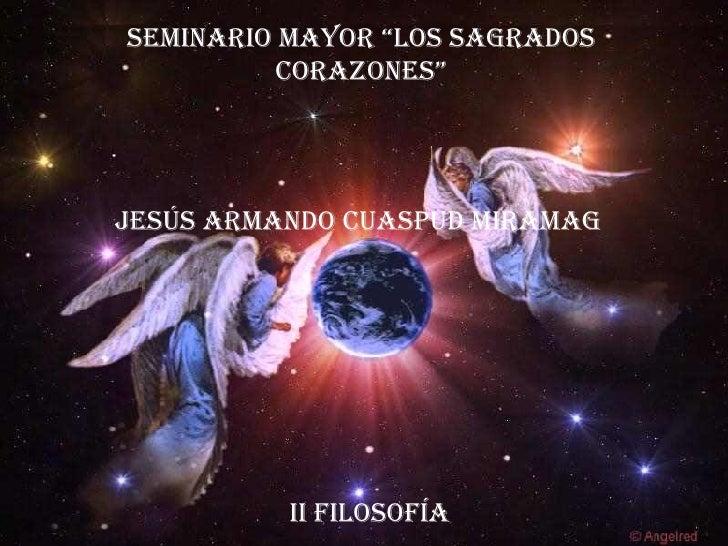 """SEMINARIO MAYOR """"LOS SAGRADOS CORAZONES"""" JESÚS ARMANDO CUASPUD MIRAMAG II FILOSOFÍA"""