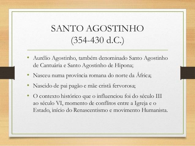 SANTO AGOSTINHO (354-430 d.C.) • Aurélio Agostinho, também denominado Santo Agostinho de Cantuária e Santo Agostinho de Hi...