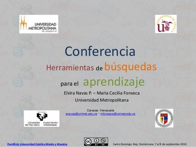 Pontificia Universidad Católica Madre y Maestra Santo Domingo Rep. Dominicana 7 al 9 de septiembre 2010 Conferencia Herram...