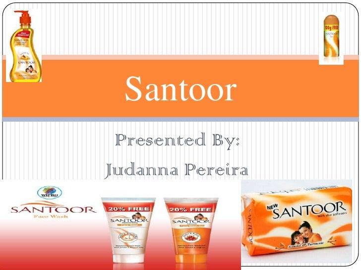 Presented By: <br />Judanna Pereira<br />Santoor <br />