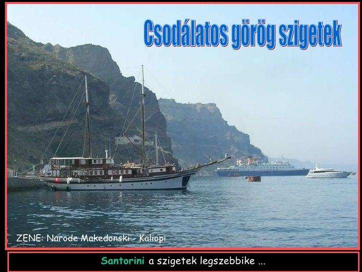 Santorini  a szigetek legszebbike ... ZENE:  Narode Makedonski - Kaliopi Csodálatos görög szigetek