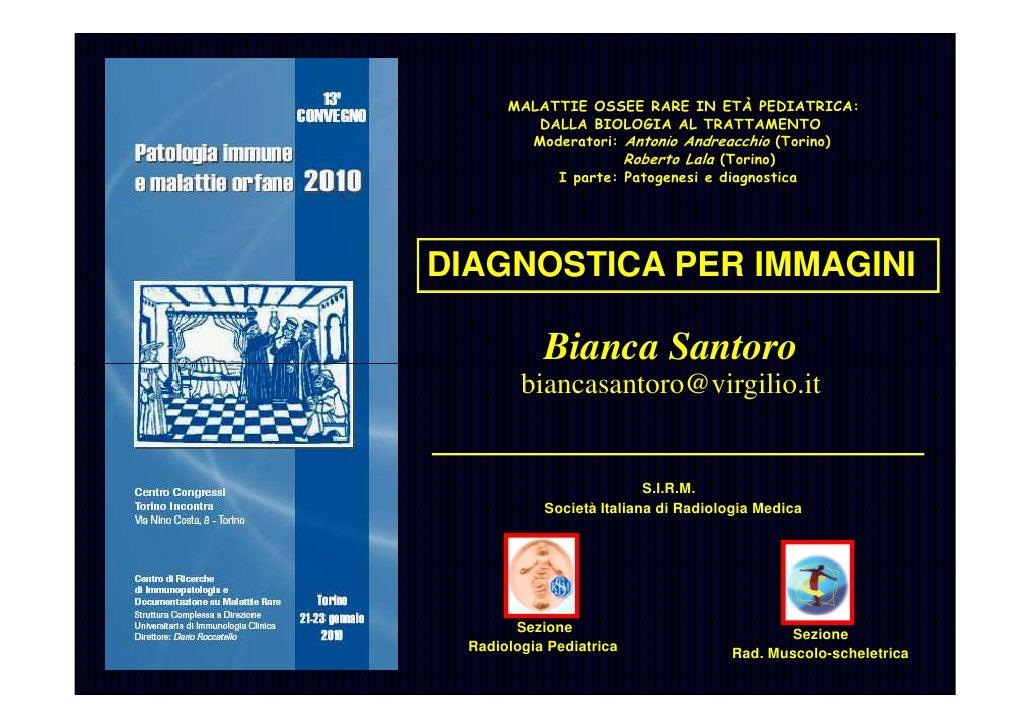 MALATTIE OSSEE RARE IN ETÀ PEDIATRICA:           DALLA BIOLOGIA AL TRATTAMENTO          Moderatori: Antonio Andreacchio (T...