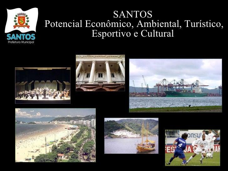 SANTOS  Potencial Econômico, Ambiental, Turístico, Esportivo e Cultural