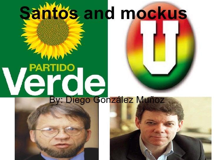 Santos and mockus By: Diego González Muñoz