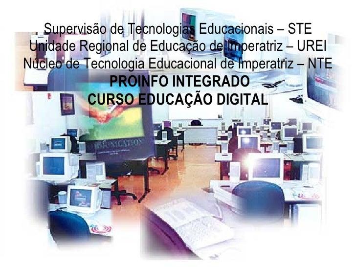 Supervisão de Tecnologias Educacionais – STE Unidade Regional de Educação de Imperatriz – UREI Núcleo de Tecnologia Educac...