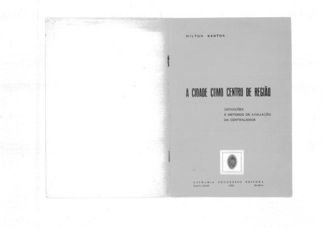 Santos, milton. a cidade como centro de região   definições e métodos de avaliação da centralidade. livraria progresso ed....