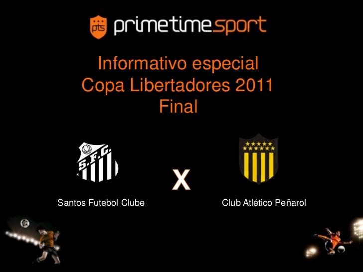 Informativo especial<br />Copa Libertadores 2011 Final<br />X<br />Santos Futebol Clube<br />Club AtléticoPeñarol<br />