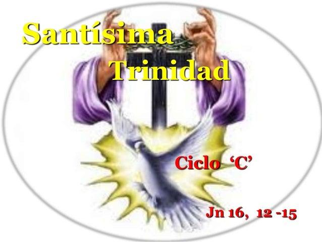 "SantísimaTrinidadCiclo ""C""Jn 16, 12 -15"