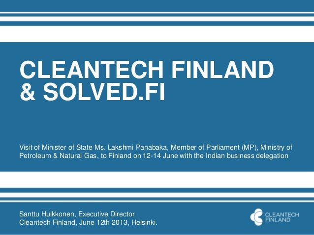 CLEANTECH FINLAND& SOLVED.FIVisit of Minister of State Ms. Lakshmi Panabaka, Member of Parliament (MP), Ministry ofPetrole...