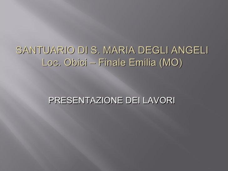 PRESENTAZIONE DEI LAVORI  SANTUARIO DI S. MARIA DEGLI ANGELI Loc. Obici – Finale Emilia (MO)