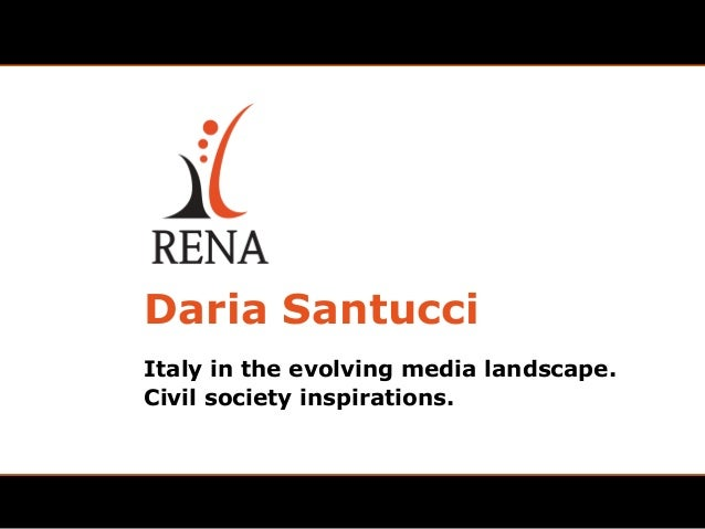 Daria SantucciItaly in the evolving media landscape.Civil society inspirations.
