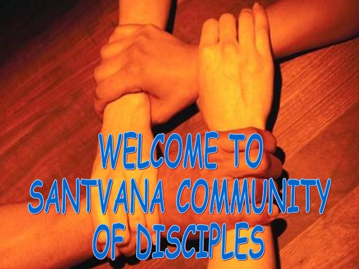 WELCOME TO  SANTVANA COMMUNITY OF DISCIPLES
