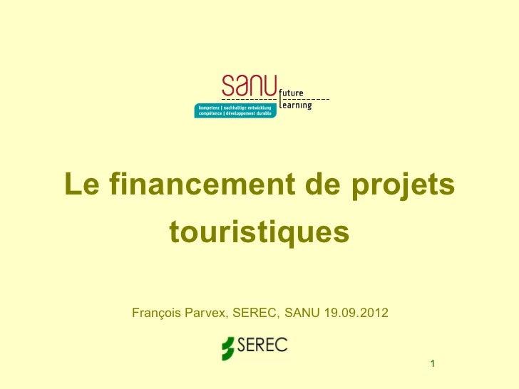 Le financement de projets       touristiques    François Parvex, SEREC, SANU 19.09.2012                                   ...