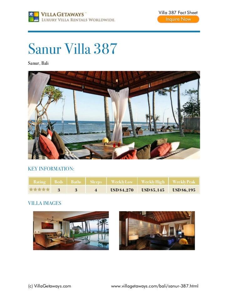 Villa 387 Fact SheetSanur Villa 387Sanur, BaliKEY INFORMATION:  Rating      Beds   Baths   Sleeps   Weekly Low    Weekly H...