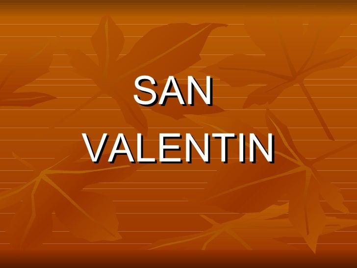 <ul><li>SAN  </li></ul><ul><li>VALENTIN </li></ul>