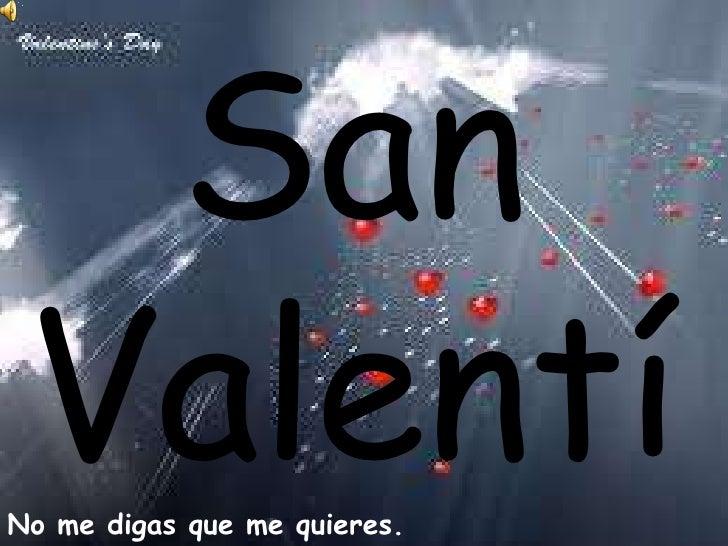 San Valentín<br />No me digas que me quieres. Demuéstramelo.(OmageJossy)<br />