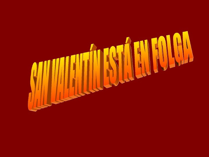 SAN VALENTÍN ESTÁ EN FOLGA