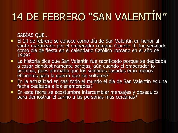 """14 DE FEBRERO """"SAN VALENTÍN"""" <ul><li>SABÍAS QUE… </li></ul><ul><li>El 14 de febrero se conoce como día de San Valentín en ..."""