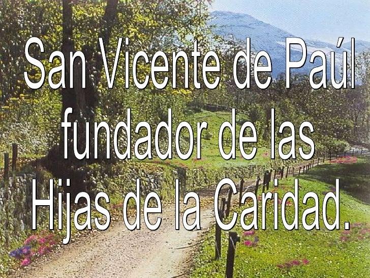 San Vicente de Paúl fundador de las Hijas de la Caridad.