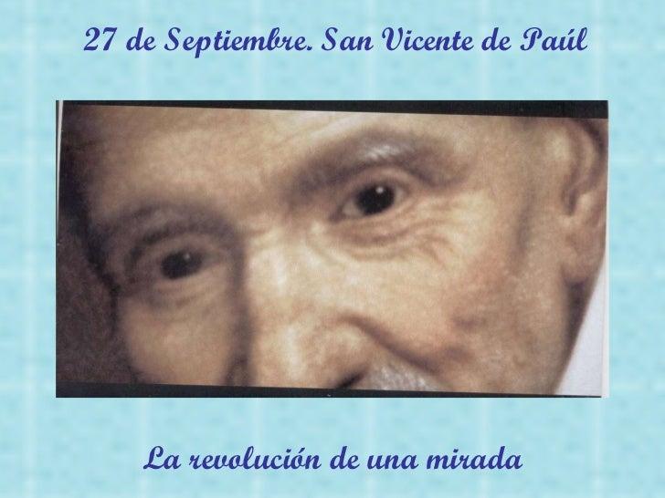 27 de Septiembre. San Vicente de Paúl La revolución de una mirada