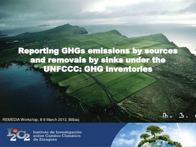Reporting GHGs emissions by sources          and removals by sinks under the             UNFCCC: GHG inventories          ...