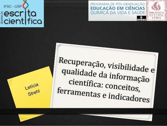 Recuperação, visibilidade e qualidade da informação científica: conceitos, ferramentas e indicadores