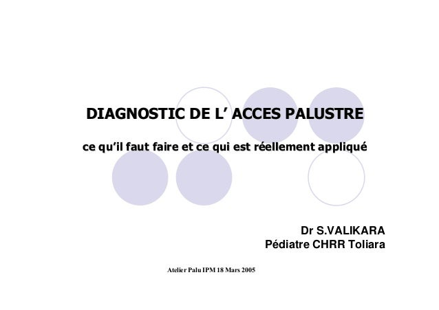 Diagnostic de l'accès palustre : ce qu'il faut faire et ce qui est réellement appliqué