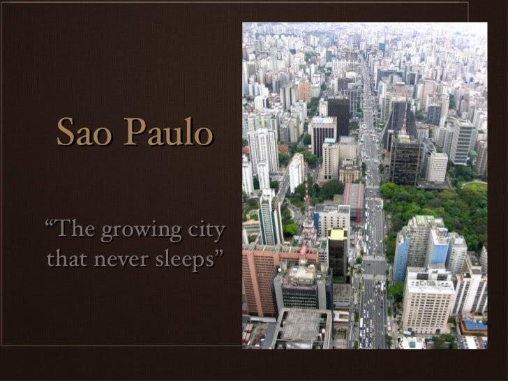 "Sao Paulo <ul><li>"" The growing city that never sleeps"" </li></ul>"