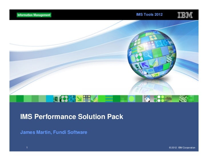 IMS Tools 2012IMS Performance Solution PackJames Martin, Fundi Software  1                                              © ...