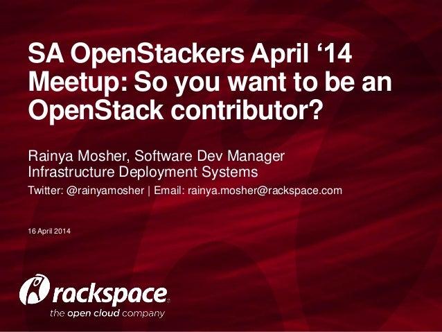 Rainya Mosher, Software Dev Manager Infrastructure Deployment Systems Twitter: @rainyamosher | Email: rainya.mosher@racksp...