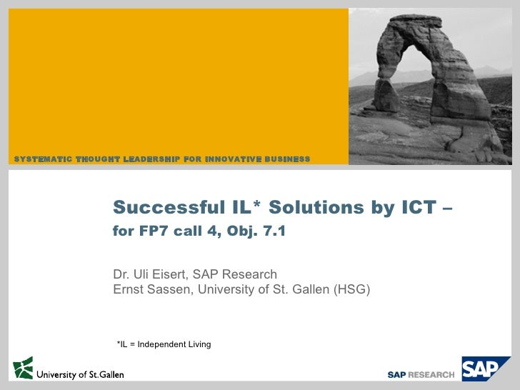Dr. Uli Eisert, SAP Research Ernst Sassen, University of St. Gallen (HSG) Successful IL* Solutions by ICT – for FP7 call 4...