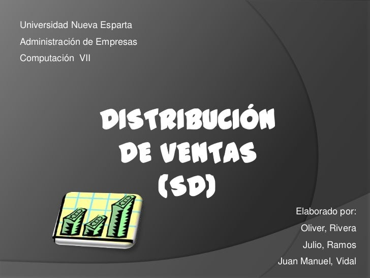 Universidad Nueva Esparta<br />Administración de Empresas<br />Computación  VII<br />DISTRIBUCIÓN DE VENTAS<br />(SD)<br /...
