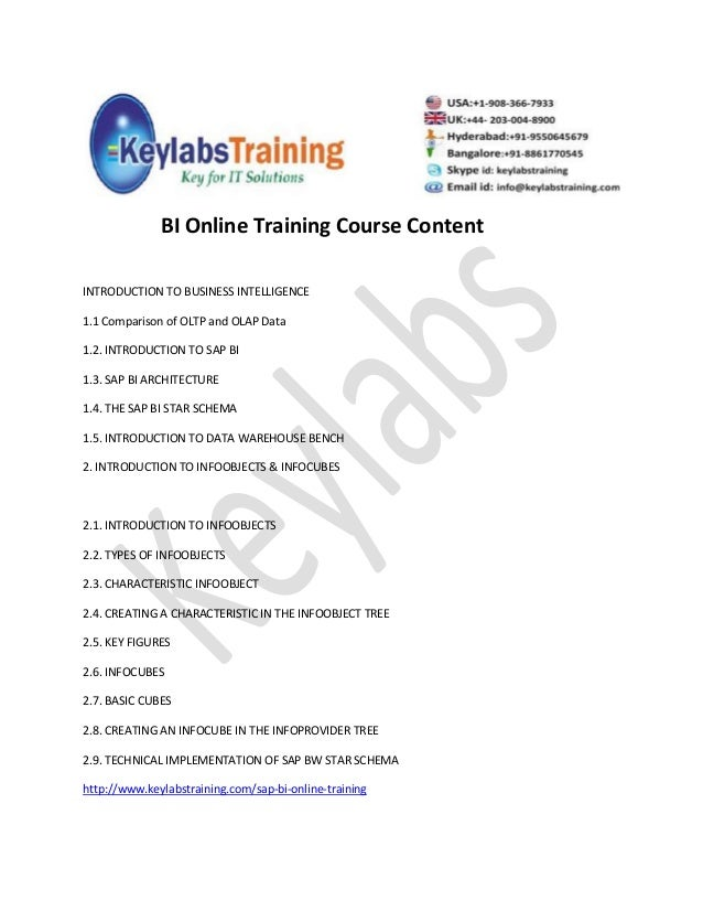 BI Online Training Course ContentINTRODUCTION TO BUSINESS INTELLIGENCE1.1 Comparison of OLTP and OLAP Data1.2. INTRODUCTIO...